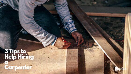 3 Tips to Help Hiring a Carpenter