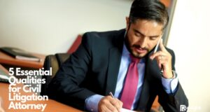 5 Essential Qualities for Civil Litigation Attorney