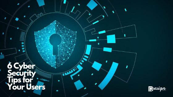 6 Cyber Security Tips for Your Users