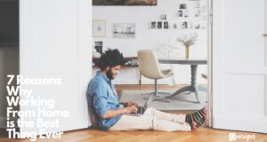 7 Reasons Why Working From Home is the Best Thing Ever