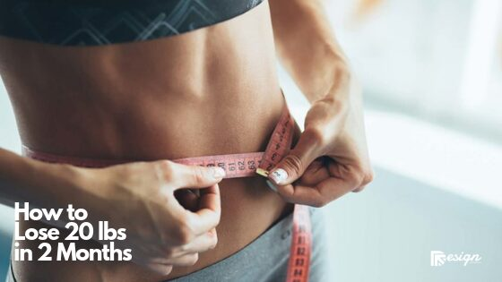 How to Lose 20 lbs in 2 Months