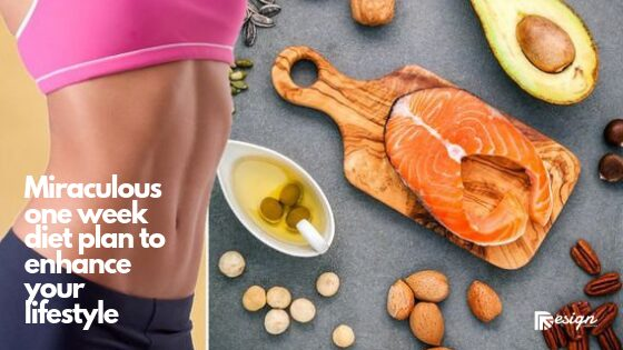 Miraculous one week diet plan to enhance your lifestyle