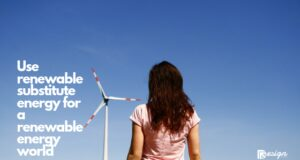 Use renewable substitute energy for a renewable energy world