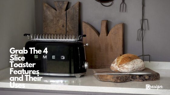 Grab The 4 Slice Toaster Features and Their Uses
