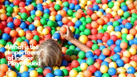 What is the Importance of Indoor Playgrounds